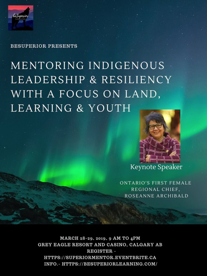 "Conference Details: March 28-29, 2019 In Calgary ""Mentoring Indigenous Leadership & Resiliency"